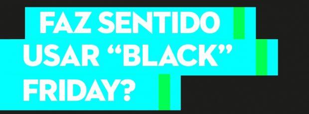 """Conclusão: Faz sentido usar """"Black Friday""""?"""